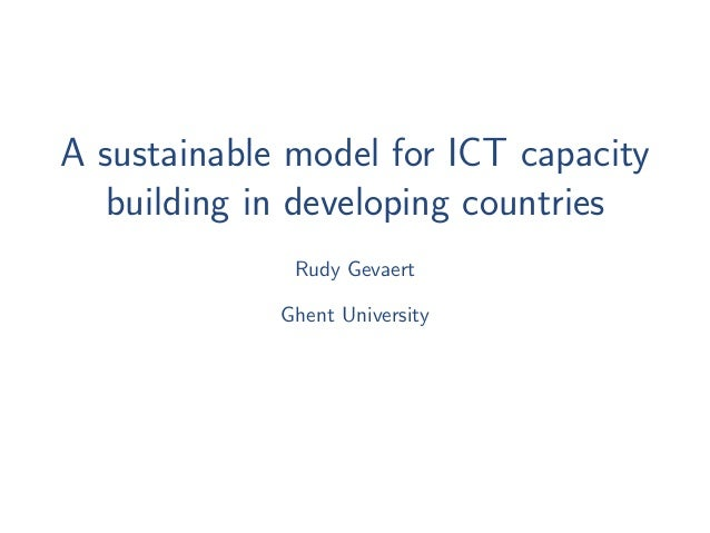 A sustainable model for ICT capacity  building in developing countries              Rudy Gevaert             Ghent Univers...