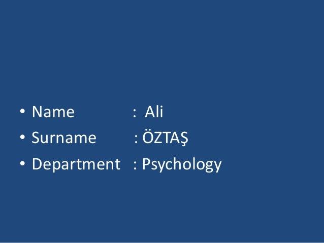 • Name       : Ali• Surname    : ÖZTAŞ• Department : Psychology