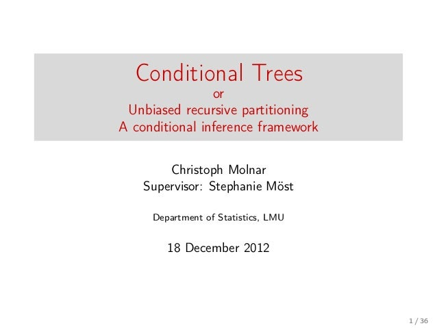 Conditional Trees                or Unbiased recursive partitioningA conditional inference framework        Christoph Moln...