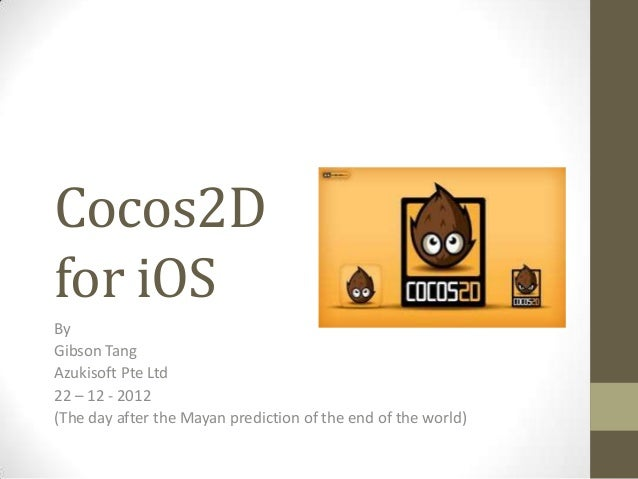 Cocos2Dfor iOSByGibson TangAzukisoft Pte Ltd22 – 12 - 2012(The day after the Mayan prediction of the end of the world)