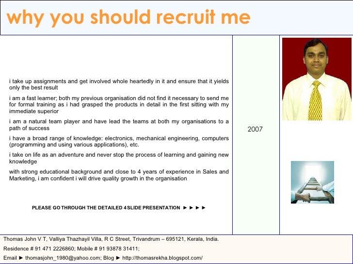 why you should recruit me 2007 Thomas John V T, Valliya Thazhayil Villa, R C Street, Trivandrum – 695121, Kerala, India. R...