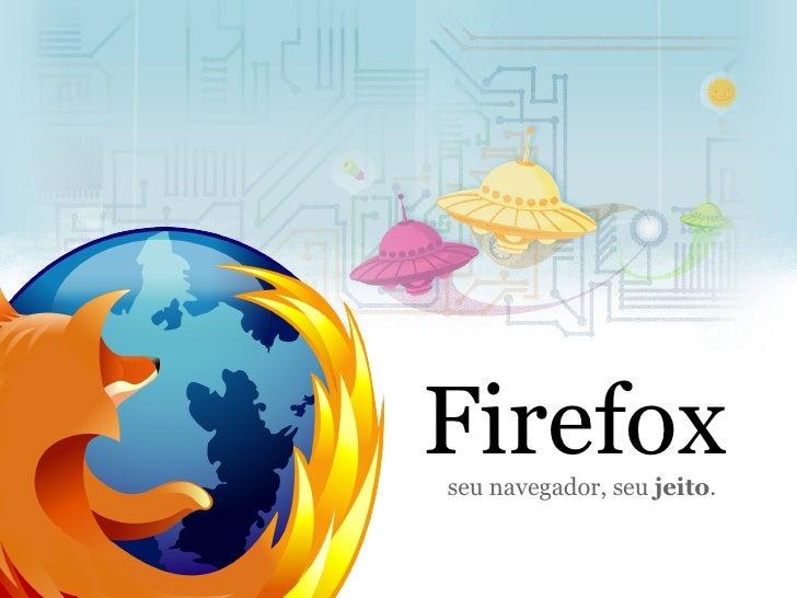Firefox seu navegador, seu jeito.