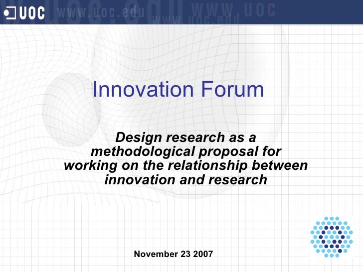 Innovation Forum  Design research as a methodological proposal for working on the relationship between innovation and rese...