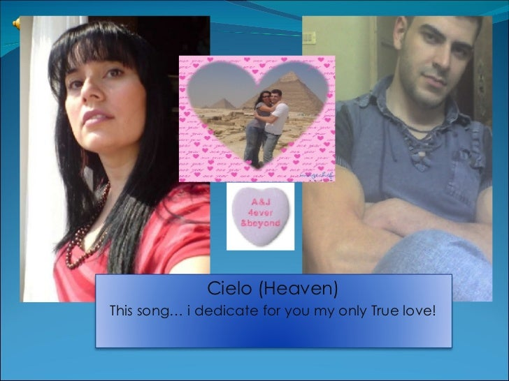 Cielo (Heaven) This song… i dedicate for you my only True love!