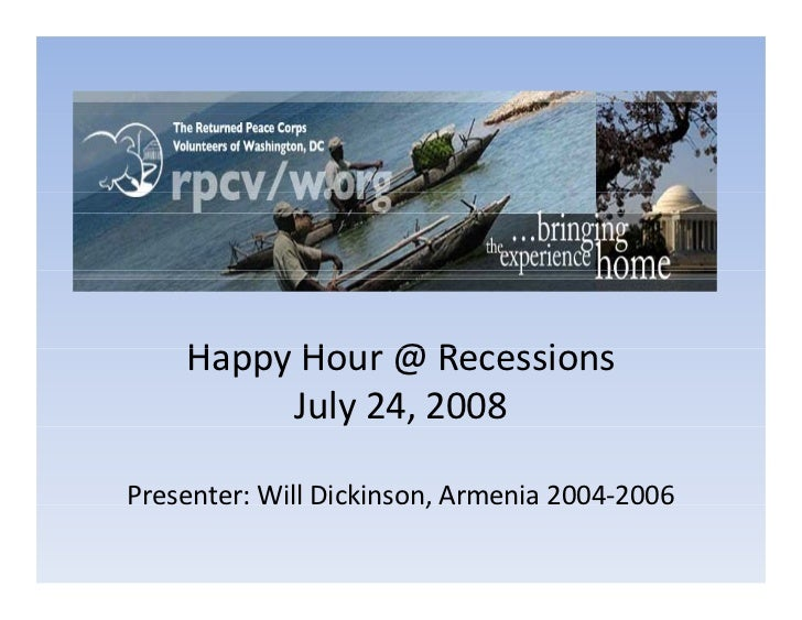 H     Happy Hour @ Recessions            H    @R      i          July 24, 2008  Presenter: Will Dickinson, Armenia 2004 20...