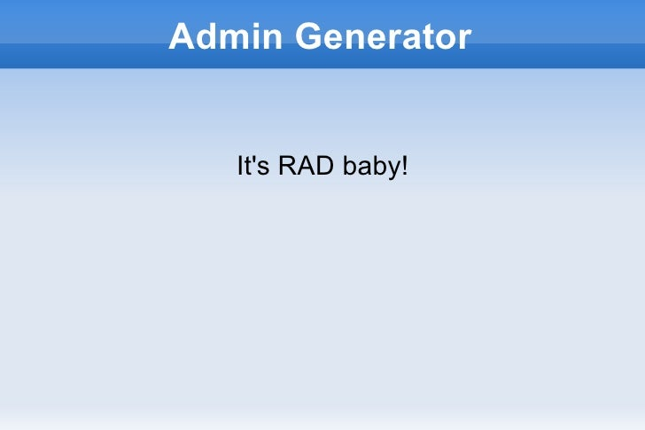 Admin Generator          It's RAD baby!