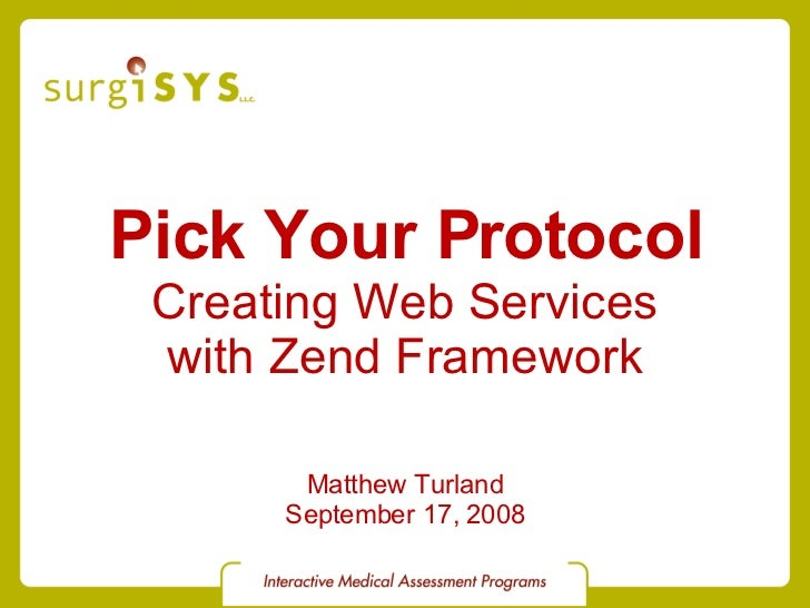 Pick Your Protocol Creating Web Services with Zend Framework Matthew Turland September 17, 2008