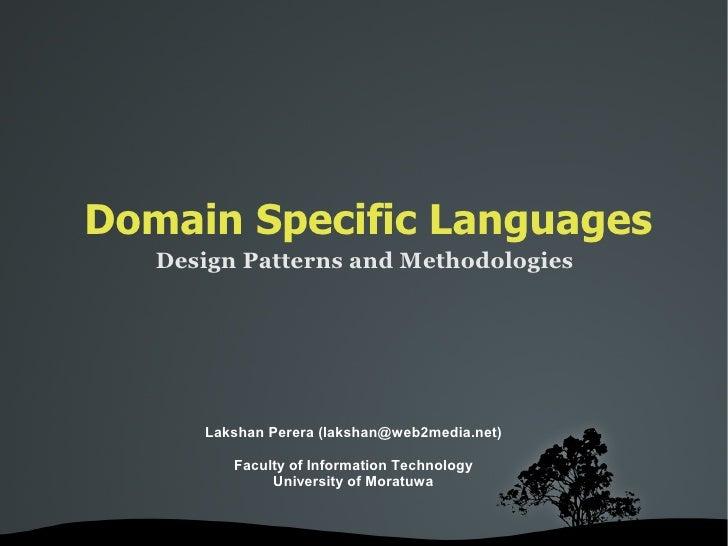 Domain Specific Languages      Design Patterns and Methodologies             Lakshan Perera (lakshan@web2media.net)       ...