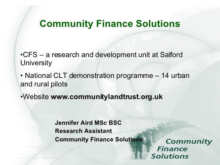 Community Finance Solutions <ul><li>Jennifer Aird MSc BSC </li></ul><ul><li>Research Assistant </li></ul><ul><li>Community...