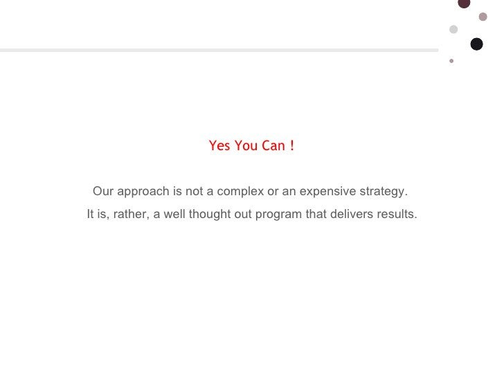 Yes You Can !  Our approach is not a complex or an expensive strategy.  It is, rather, a well thought out program that de...