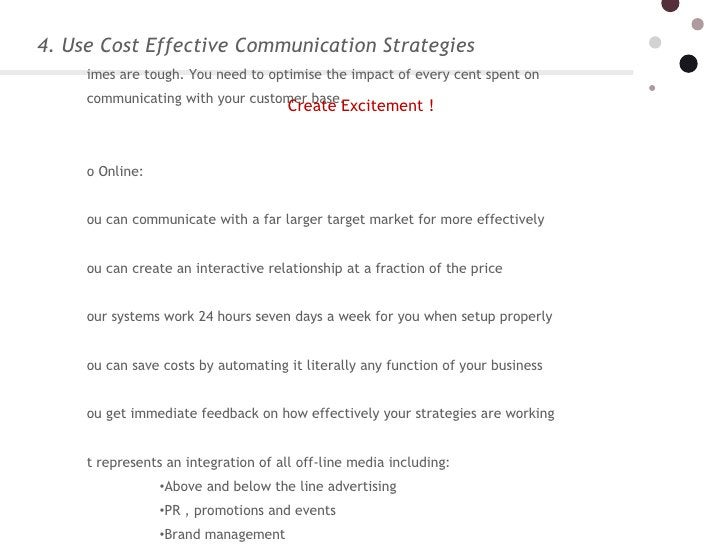 4. Use Cost Effective Communication Strategies <ul><li>Times are tough. You need to optimise the impact of every cent spen...