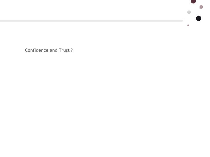 Confidence and Trust ?