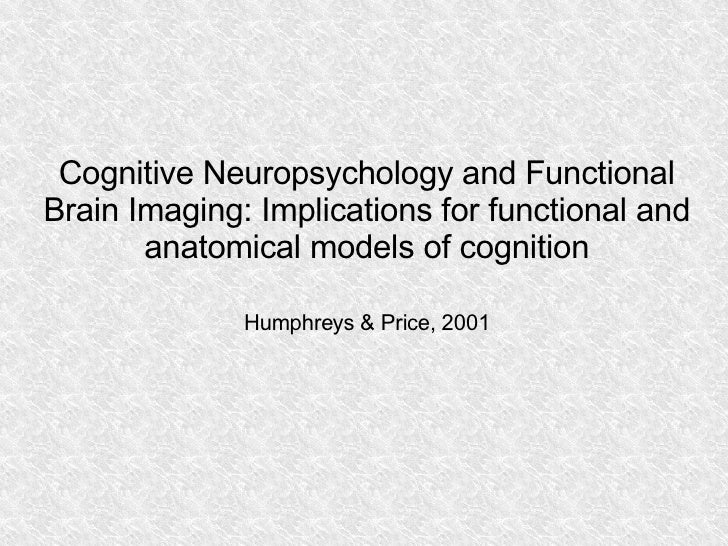 Cognitive Neuropsychology and Functional Brain Imaging: Implications for functional and anatomical models of cognition Hum...