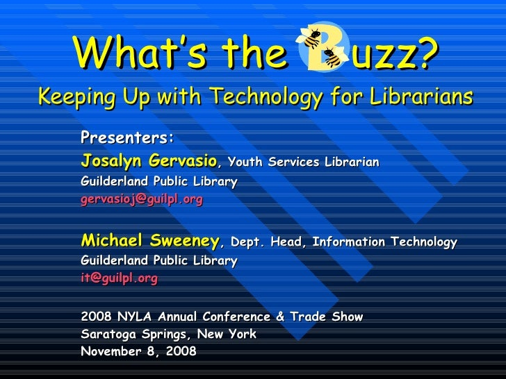 What's the  uzz? Keeping Up with Technology for Librarians Presenters:   Josalyn Gervasio , Youth Services Librarian Guild...