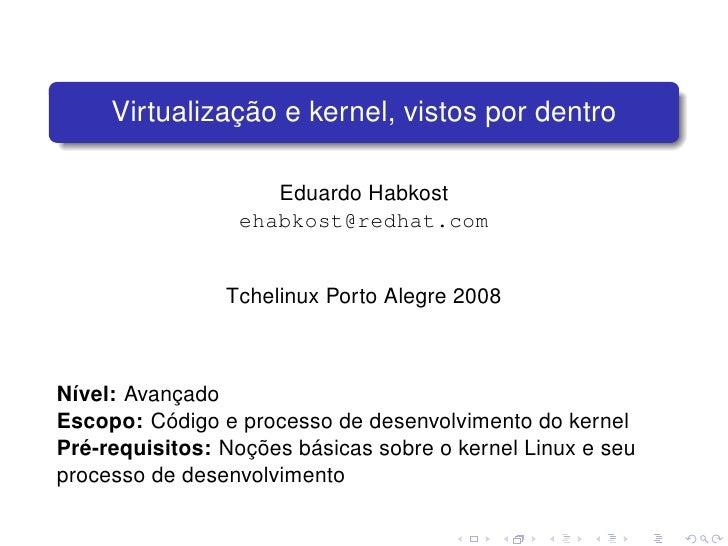Virtualização e kernel, vistos por dentro                      Eduardo Habkost                  ehabkost@redhat.com       ...