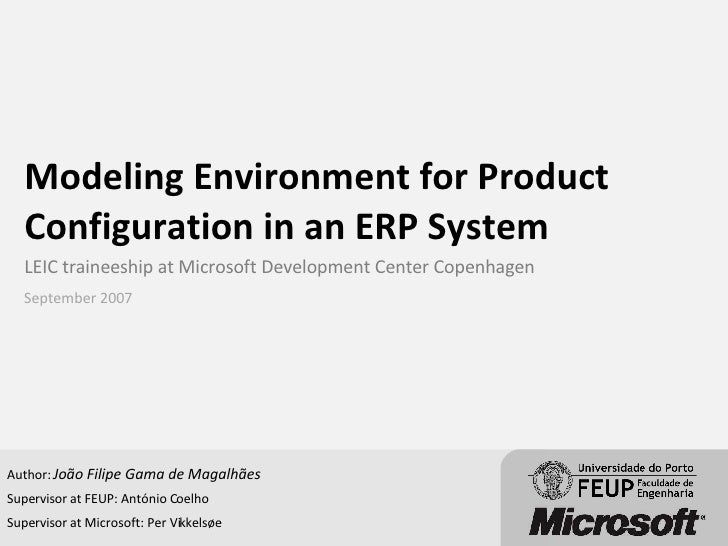 Modeling Environment for Product Configuration in an ERP System LEIC traineeship at Microsoft Development Center Copenhage...