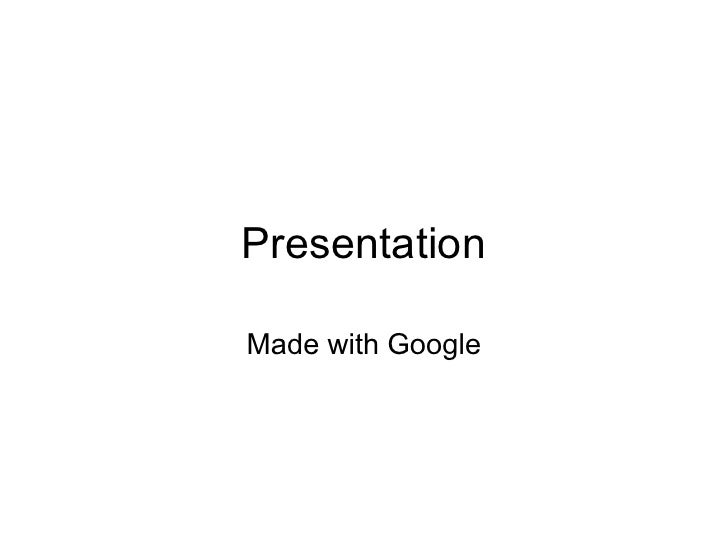 Presentation  Made with Google