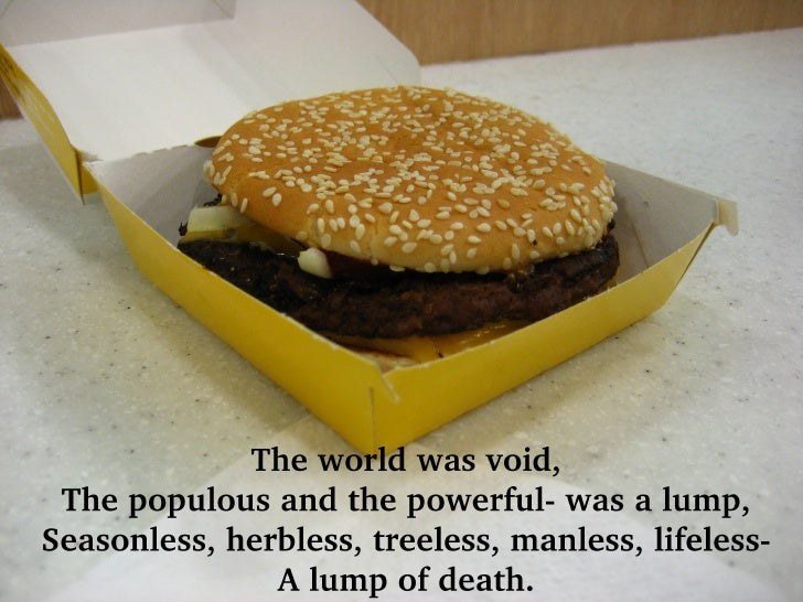 5     The world was void. The populous and the powerful-was a lump, Seasonless, herbless, treeless, manless, lifeless- A l...