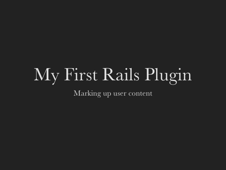 My First Rails Plugin      Marking up user content
