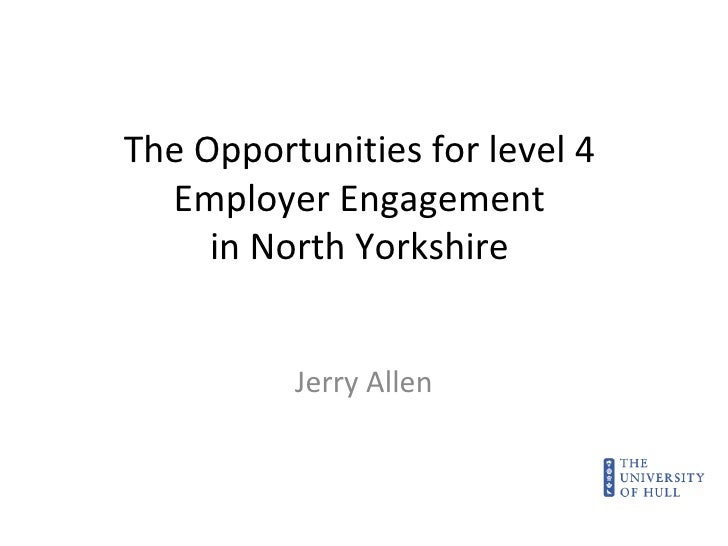 The Opportunities for level 4 Employer Engagement in North Yorkshire Jerry Allen