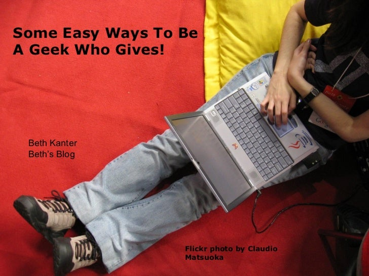 Flickr photo by Claudio Matsuoka Some Easy Ways To Be A Geek Who Gives! Beth Kanter Beth's Blog