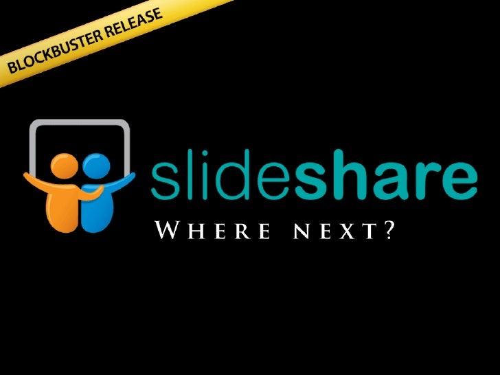 Blockbuster release. SlideShare, where next?