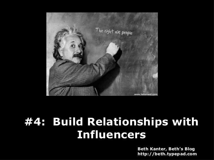 #4:  Build Relationships with Influencers Beth Kanter, Beth's Blog http://beth.typepad.com