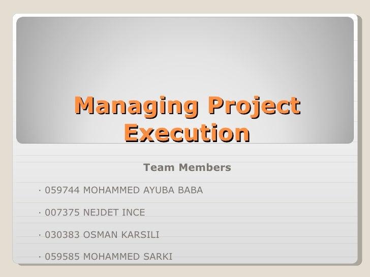 Managing Project Execution Team Members  · 059744 MOHAMMED AYUBA BABA · 007375 NEJDET INCE  · 030383 OSMAN KARSILI  · 0595...