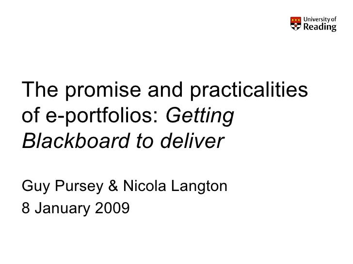 The promise and practicalities of e-portfolios:  Getting Blackboard to deliver Guy Pursey & Nicola Langton 8 January 2009