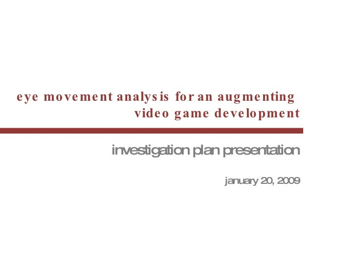 eye movement analysis for an augmenting  video game development investigation plan presentation january  20, 2009