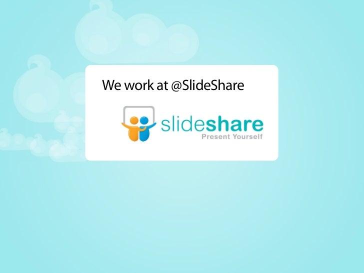 We work at @SlideShare