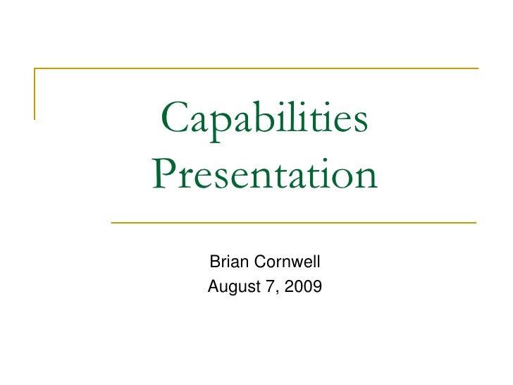 Brian Cornwell<br />August 7, 2009<br />CapabilitiesPresentation<br />