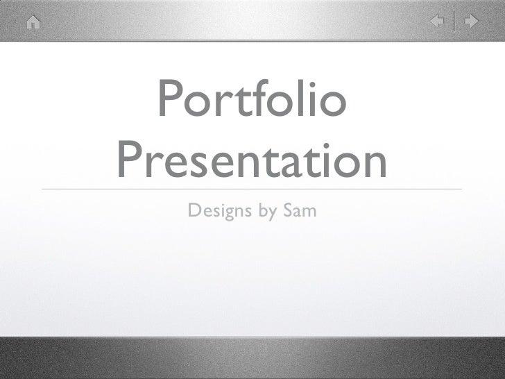 Portfolio Presentation    Designs by Sam