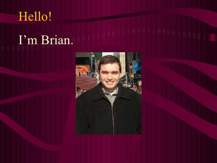 Hello! I'm Brian.