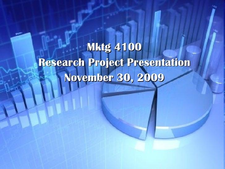 Mktg 4100 Research Project Presentation November 30, 2009