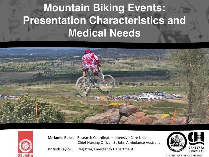 Mountain Biking Events: <br />Presentation Characteristics and <br />Medical Needs<br />Mr Jamie Ranse:  Research Coordina...