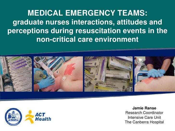 MEDICAL EMERGENCY TEAMS: graduate nurses interactions, attitudes and perceptions during resuscitation events in the non-cr...