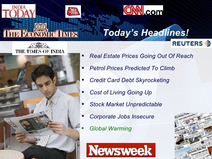 Today's Headlines!   <ul><li>Real Estate Prices Going Out Of Reach </li></ul><ul><li>Petrol Prices Predicted To Climb </li...