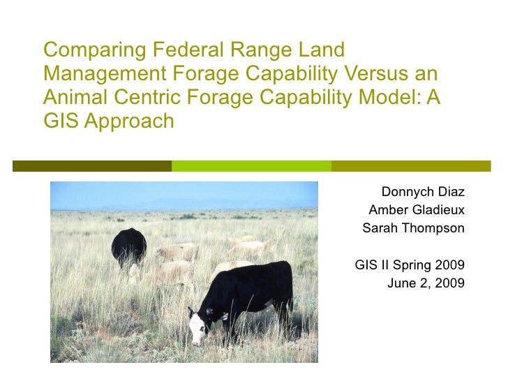 Comparing Federal Range Land Management Forage Capability Versus an Animal Centric Forage Capability Model: A GIS Approach...
