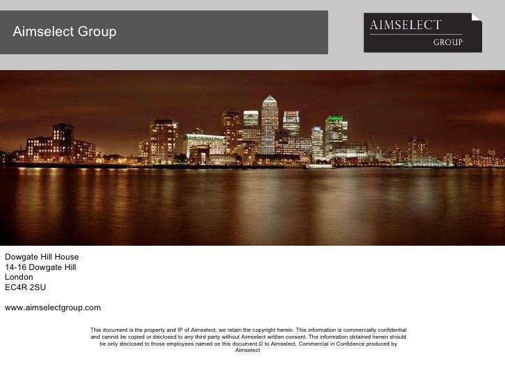 Aimselect Group This document is the property and IP of Aimselect, we retain the copyright herein. This information is com...