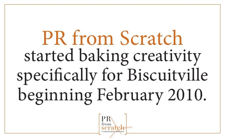 PR from Scratch  started baking creativity specifically for Biscuitville beginning February 2010.             PR          ...