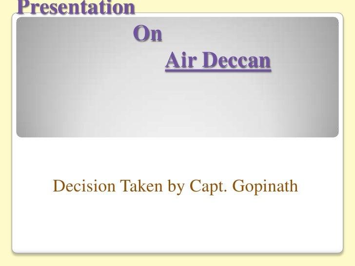 Presentation                     OnAir Deccan <br />Decision Taken by Capt. Gopinath<br />