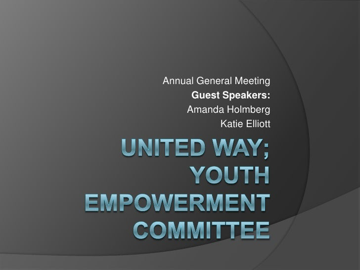 United Way;Youth Empowerment Committee<br />Annual General Meeting<br />Guest Speakers: <br />Amanda Holmberg<br />Katie E...