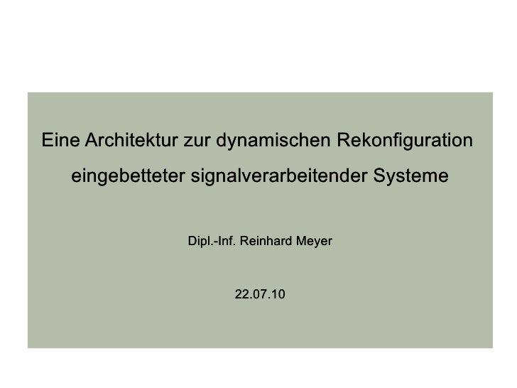 Eine Architektur zur dynamischen Rekonfiguration    eingebetteter signalverarbeitender Systeme                   Dipl.-Inf...