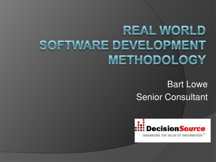 Real World Software Development Methodology<br />Bart Lowe<br />Senior Consultant <br />