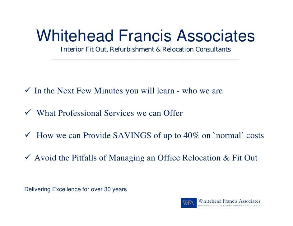 Whitehead Francis Associates              Interior Fit Out, Refurbishment & Relocation Consultants           _____________...