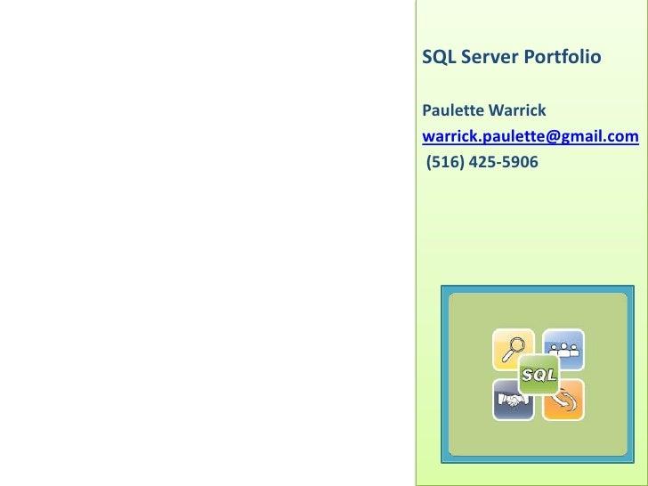 SQL Server Portfolio<br />Paulette Warrick<br />warrick.paulette@gmail.com<br /> (516) 425-5906<br />
