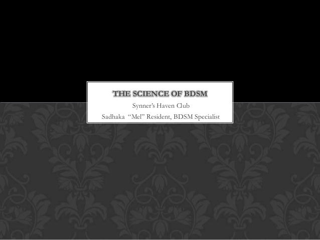 """THE SCIENCE OF BDSM          Synner's Haven ClubSadhaka """"Mel"""" Resident, BDSM Specialist"""