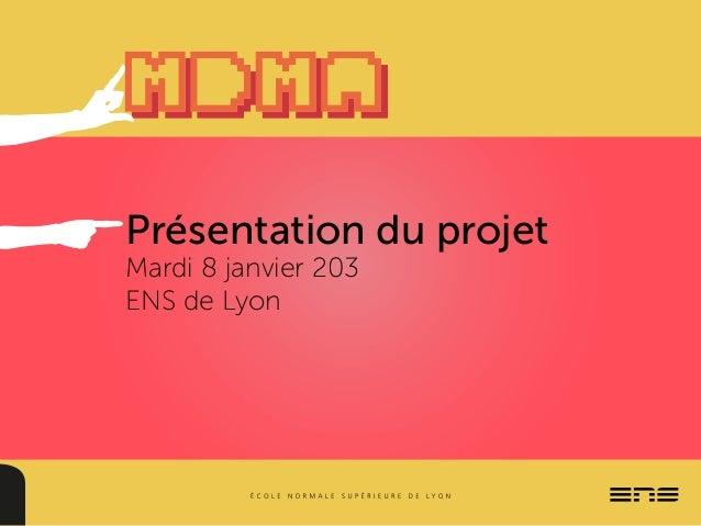 Présentation du projetMardi 8 janvier 203ENS de Lyon