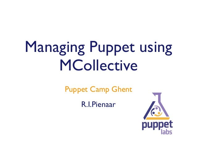 Managing Puppet using    MCollective     Puppet Camp Ghent         R.I.Pienaar
